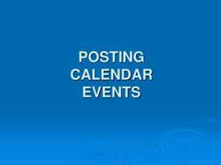 POSTING  CALENDAR  EVENTS