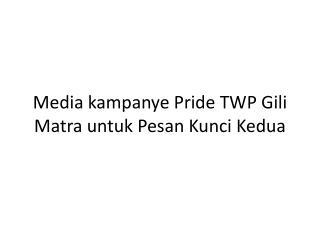 Media  kampanye  Pride TWP  Gili Matra untuk Pesan Kunci K edua