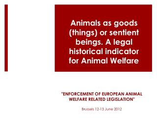"""Enforcement of European Animal Welfare Related Legislation"" Brussels  12-13 June 2012"