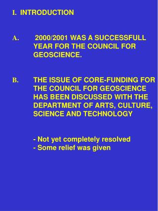 I.   INTRODUCTION A.	  2000/2001 WAS A SUCCESSFULL 	YEAR FOR THE COUNCIL FOR	 	GEOSCIENCE.
