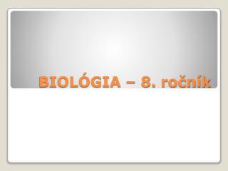 BIOLÓGIA – 8.  ročník