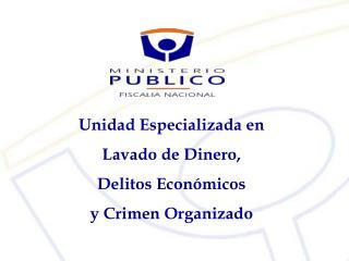 Unidad Especializada en  Lavado de Dinero, Delitos Económicos y Crimen Organizado