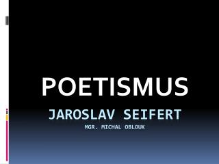 JAROSLAV  SEIFERT Mgr. Michal Oblouk