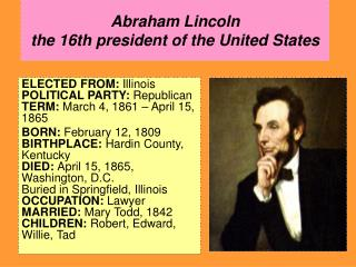 Abraham Lincoln the  16th president of the United States