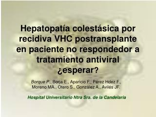 Hepatopat a colest sica por recidiva VHC postransplante en paciente no respondedor a tratamiento antiviral   esperar