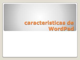 caracteristicas  de  WordPad