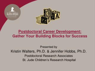 Postdoctoral Career Development:  Gather Your Building Blocks for Success