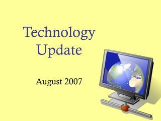 Technology Update August 2007