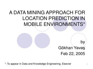 A DATA MINING APPROACH FOR LOCATION PREDICTION IN MOBILE ENVIRONMENTS*