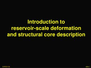 Introduction to reservoir-scale deformation and structural core description