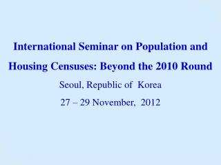 International Seminar on Population and Housing Censuses: Beyond the 2010 Round