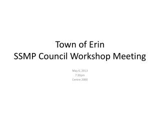 Town of Erin SSMP Council Workshop Meeting