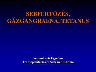 SEBFERTŐZÉS, GÁZGANGRAENA, TETANUS