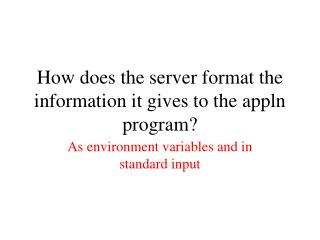How does the server format the information it gives to the appln program?