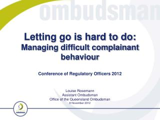 Letting go is hard to do: Managing difficult complainant behaviour