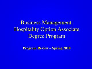 Business Management:   Hospitality Option Associate Degree Program Program Review – Spring 2010