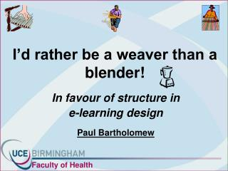I'd rather be a weaver than a blender!