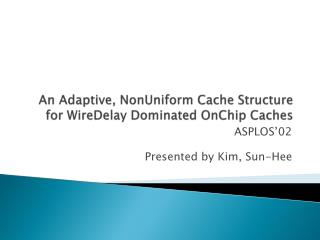 An Adaptive,  NonUniform  Cache Structure  for  WireDelay  Dominated  OnChip  Caches