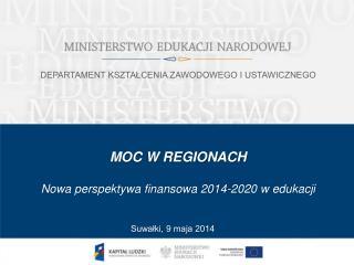 MOC W REGIONACH Nowa perspektywa finansowa 2014-2020 w edukacji