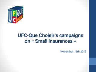 UFC-Que  Choisir's campaigns  on «Small  Insurances »