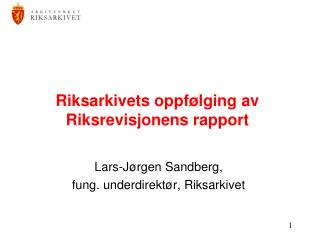 Riksarkivets oppf lging av Riksrevisjonens rapport