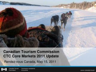 Canadian Tourism Commission CTC  Core Markets 2011 Update