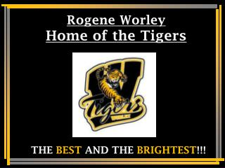 Rogene Worley  Home of the Tigers