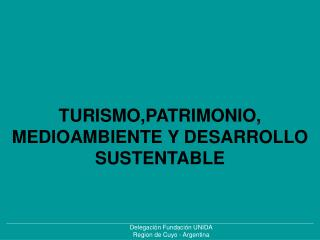 TURISMO,PATRIMONIO, MEDIOAMBIENTE Y DESARROLLO SUSTENTABLE