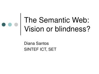 The Semantic Web: Vision or blindness?