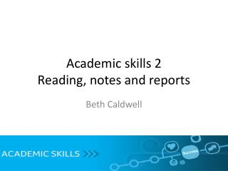 Academic skills 2 Reading, notes and reports