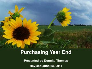 Purchasing Year End Presented by Donnita Thomas Revised June 23, 2011