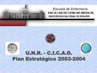 U.N.R. - C.I.C.A.D. Plan Estratégico 2003-2004