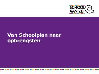 Van Schoolplan  naar  opbrengsten