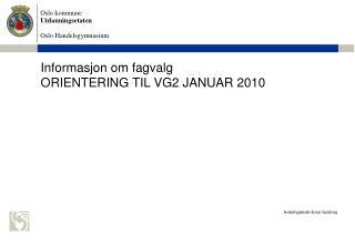 Informasjon om fagvalg ORIENTERING TIL VG2 JANUAR 2010