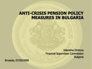 ANTI-CRISIS PENSION POLICY MEASURES IN BULGARIA Valentina Dinkova