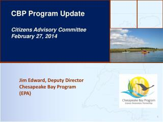 Jim Edward, Deputy Director Chesapeake Bay Program (EPA)
