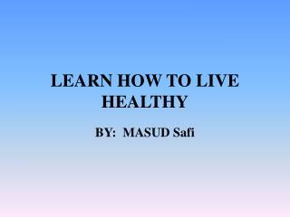 LEARN HOW TO LIVE HEALTHY