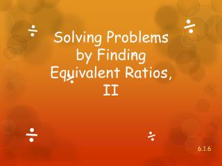 Solving Problems by Finding Equivalent Ratios, II