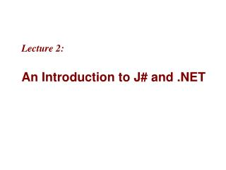 Lecture 2:  An Introduction to J and