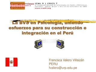 Francisca Valero Villaizán PERU fvalero@urp.pe