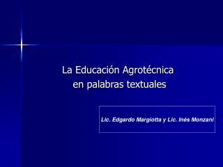 La Educaci�n Agrot�cnica  en palabras textuales