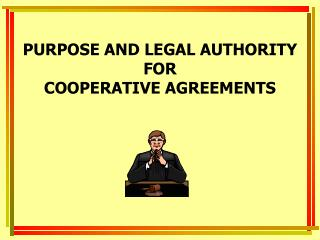 PURPOSE AND LEGAL AUTHORITY FOR COOPERATIVE AGREEMENTS