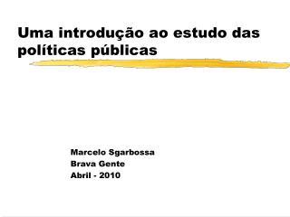 Uma introdução ao estudo das políticas públicas