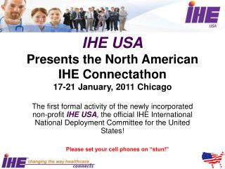 IHE USA Presents the North American  IHE Connectathon 17-21 January, 2011 Chicago