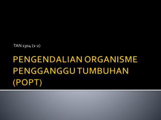 PENGENDALIAN ORGANISME PENGGANGGU TUMBUHAN (POPT)