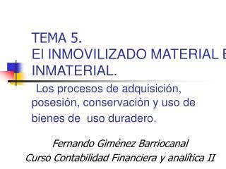 TEMA 5. El INMOVILIZADO MATERIAL E INMATERIAL.  Los procesos de adquisici n, posesi n, conservaci n y uso de bienes de
