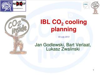 IBL CO 2  cooling  planning 03 July  2013