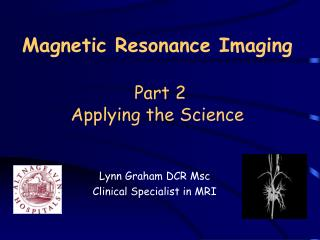 Magnetic Resonance Imaging Part 2 Applying the Science