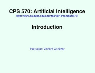 CPS 570: Artificial Intelligence cs.duke/courses/fall14/compsci570/ Introduction