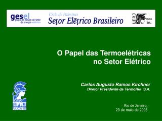 Carlos Augusto Ramos Kirchner Diretor Presidente da TermoRio  S.A.